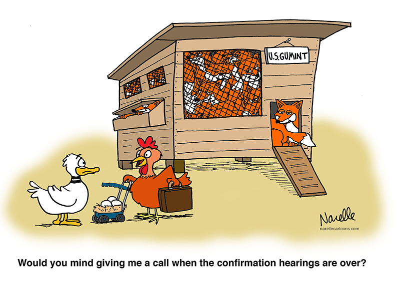 Would you mind giving me a call when the confirmation hearings are over? - Brian Narelle